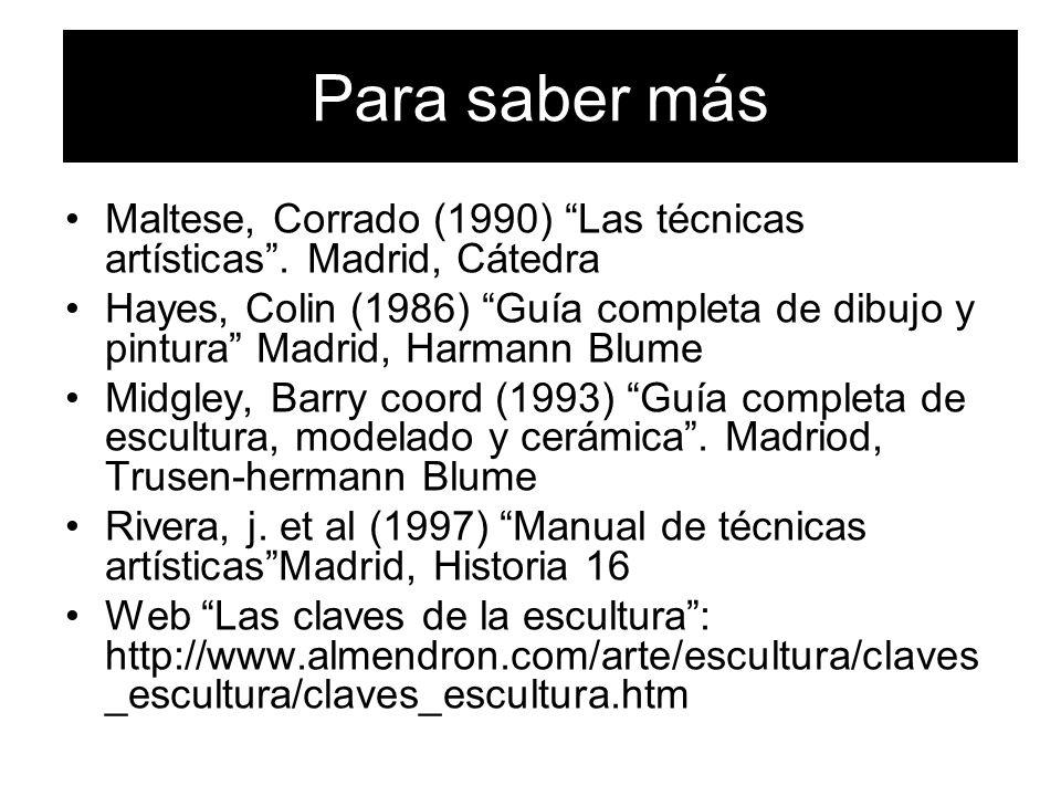Para saber más Maltese, Corrado (1990) Las técnicas artísticas. Madrid, Cátedra Hayes, Colin (1986) Guía completa de dibujo y pintura Madrid, Harmann