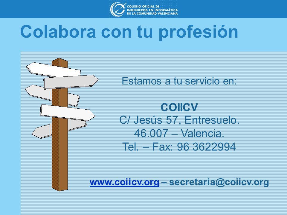 Colabora con tu profesión Estamos a tu servicio en: COIICV C/ Jesús 57, Entresuelo. 46.007 – Valencia. Tel. – Fax: 96 3622994 www.coiicv.orgwww.coiicv