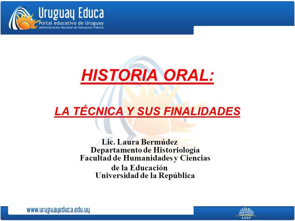 HISTORIA ORAL: LA TÉCNICA Y SUS FINALIDADES Lic.