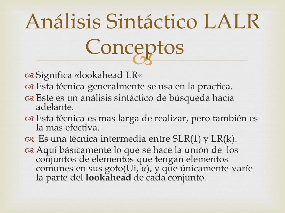 Significa «lookahead LR« Esta técnica generalmente se usa en la practica. Este es un análisis sintáctico de búsqueda hacia adelante. Esta técnica es m