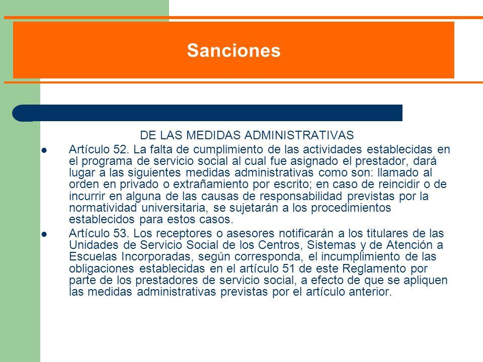 DE LAS MEDIDAS ADMINISTRATIVAS Artículo 52. La falta de cumplimiento de las actividades establecidas en el programa de servicio social al cual fue asi