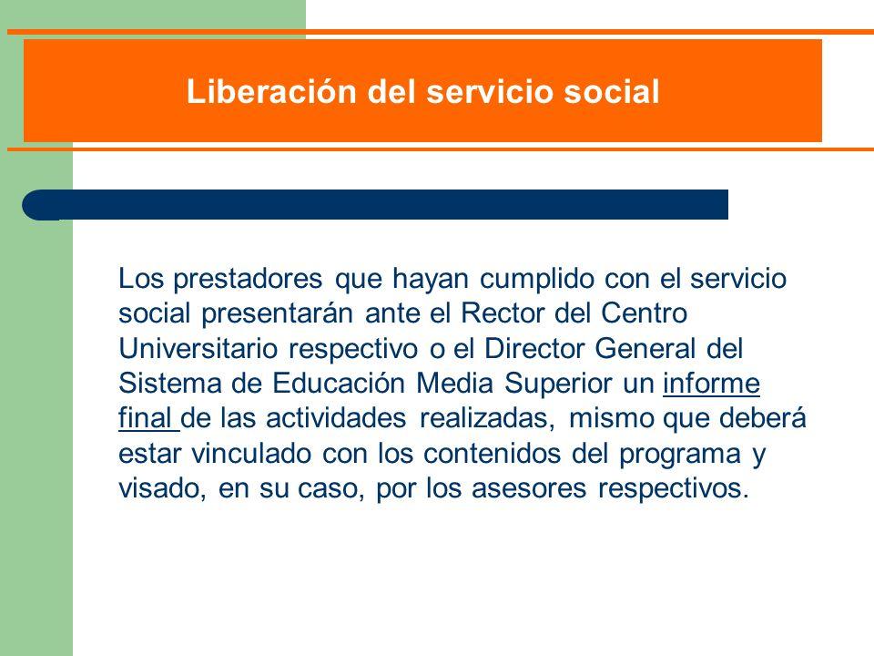 Los prestadores que hayan cumplido con el servicio social presentarán ante el Rector del Centro Universitario respectivo o el Director General del Sis