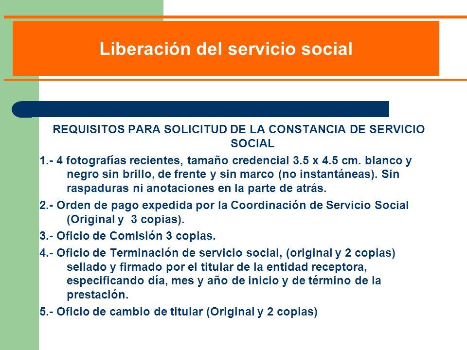 REQUISITOS PARA SOLICITUD DE LA CONSTANCIA DE SERVICIO SOCIAL 1.- 4 fotografías recientes, tamaño credencial 3.5 x 4.5 cm.