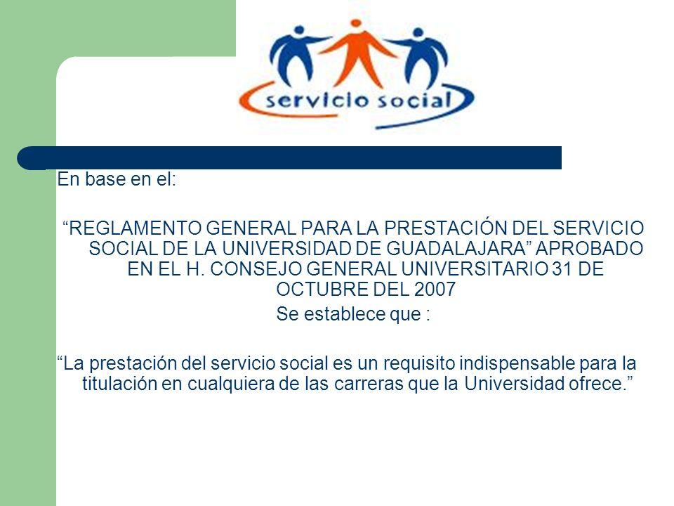 En base en el: REGLAMENTO GENERAL PARA LA PRESTACIÓN DEL SERVICIO SOCIAL DE LA UNIVERSIDAD DE GUADALAJARA APROBADO EN EL H. CONSEJO GENERAL UNIVERSITA