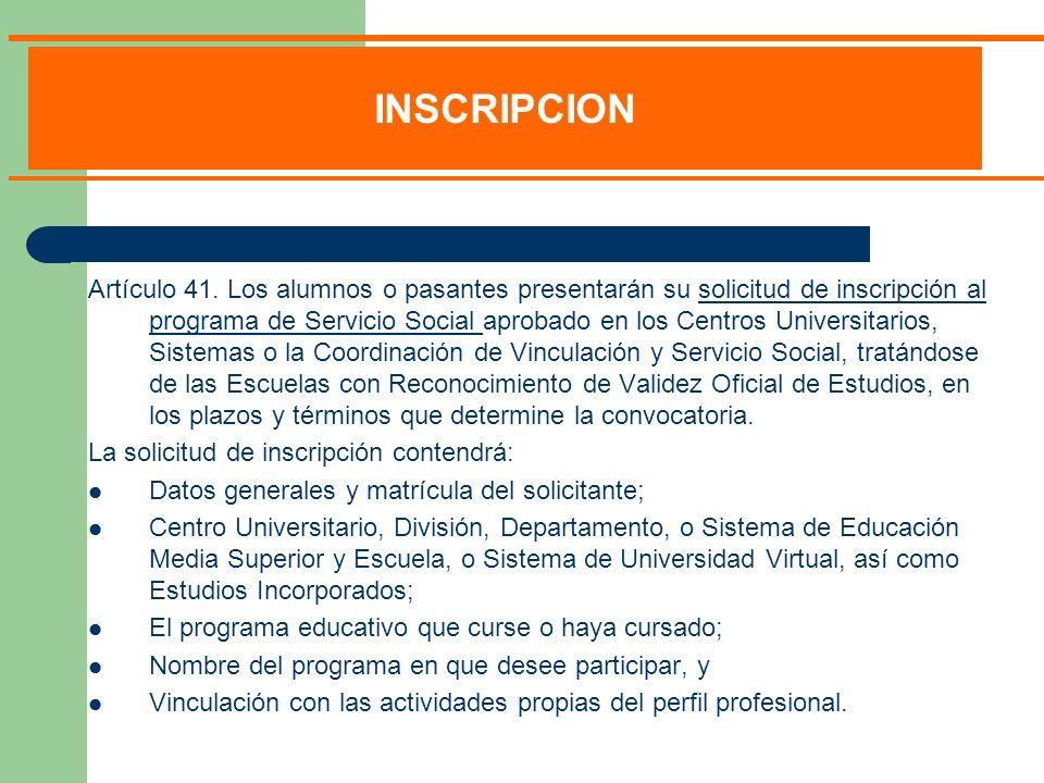 Artículo 41. Los alumnos o pasantes presentarán su solicitud de inscripción al programa de Servicio Social aprobado en los Centros Universitarios, Sis