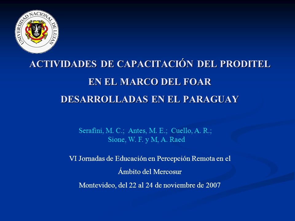 ACTIVIDADES DE CAPACITACIÓN DEL PRODITEL EN EL MARCO DEL FOAR DESARROLLADAS EN EL PARAGUAY Serafini, M. C.; Antes, M. E.; Cuello, A. R.; Sione, W. F.