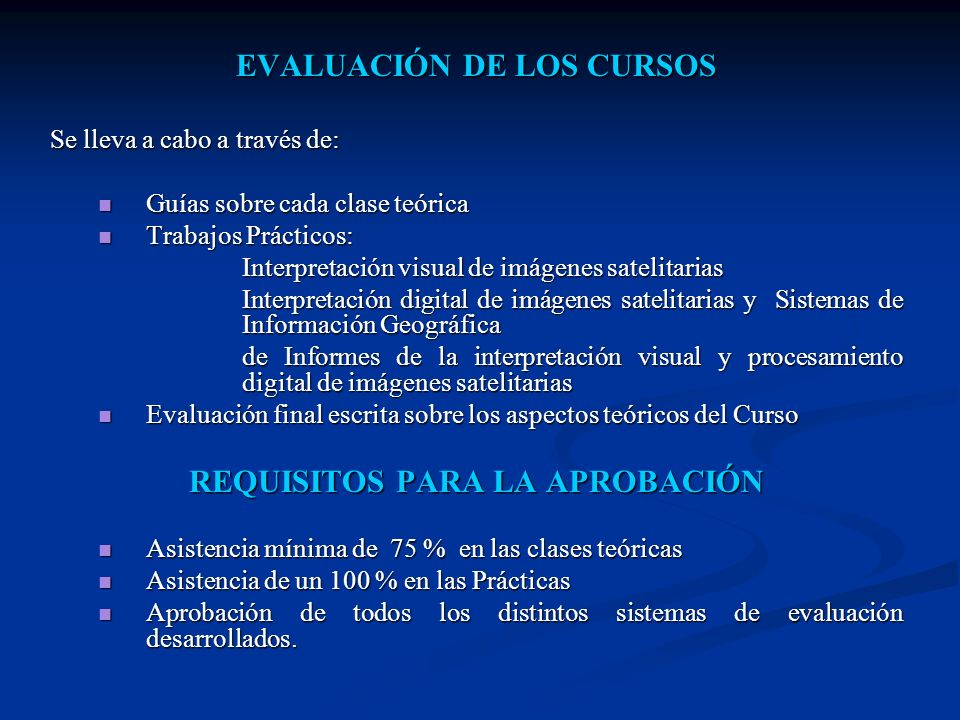 EVALUACIÓN DE LOS CURSOS Se lleva a cabo a través de: Guías sobre cada clase teórica Guías sobre cada clase teórica Trabajos Prácticos: Trabajos Práct