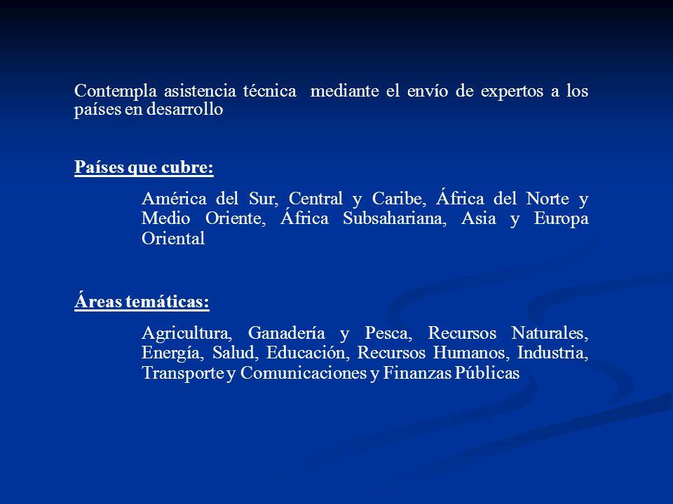 Contempla asistencia técnica mediante el envío de expertos a los países en desarrollo Países que cubre: América del Sur, Central y Caribe, África del