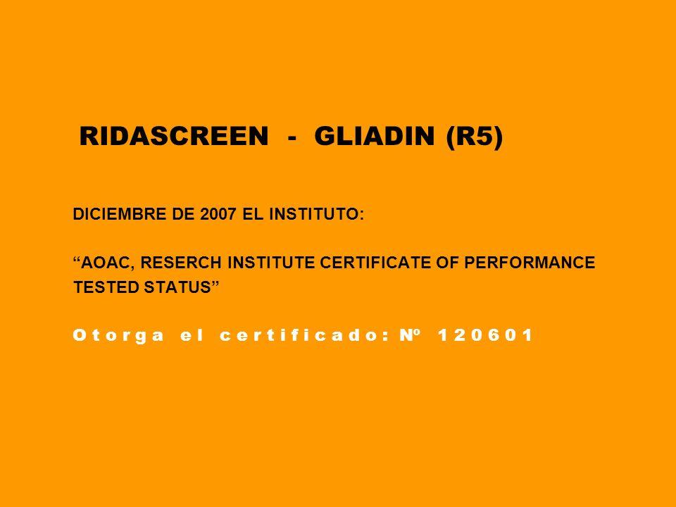 RIDASCREEN - GLIADIN (R5) DICIEMBRE DE 2007 EL INSTITUTO: AOAC, RESERCH INSTITUTE CERTIFICATE OF PERFORMANCE TESTED STATUS O t o r g a e l c e r t i f