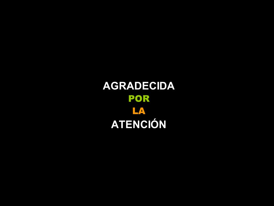 AGRADECIDA POR LA ATENCIÓN