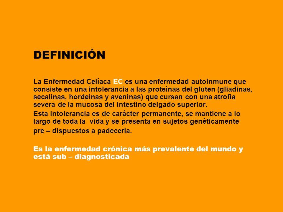 DEFINICIÓN La Enfermedad Celíaca EC es una enfermedad autoinmune que consiste en una intolerancia a las proteínas del gluten (gliadinas, secalinas, ho