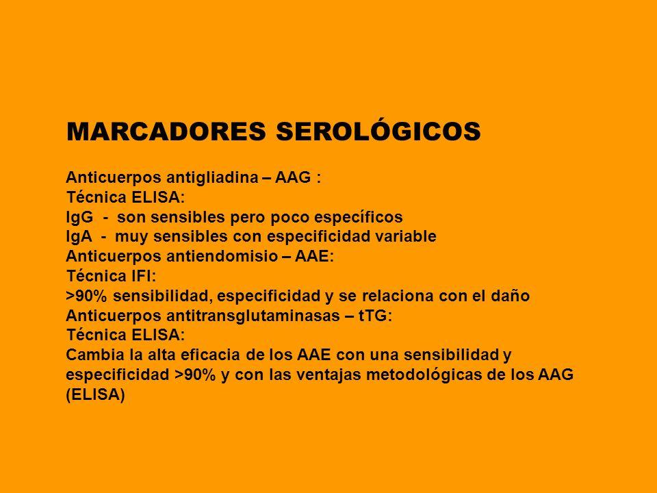 MARCADORES SEROLÓGICOS Anticuerpos antigliadina – AAG : Técnica ELISA: IgG - son sensibles pero poco específicos IgA - muy sensibles con especificidad