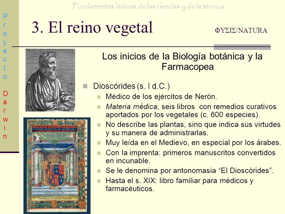 3. El reino vegetal ΦΥΣΙΣ/NATURA Los inicios de la Biología botánica y la Farmacopea Dioscórides (s. I d.C.) Médico de los ejércitos de Nerón. Materia