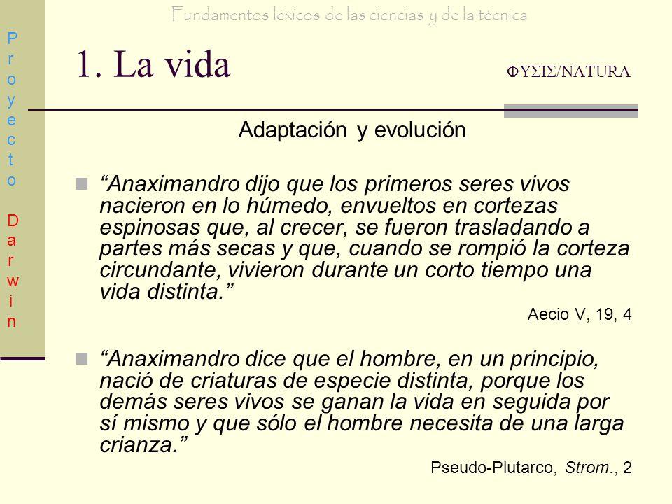 1.La vida ΦΥΣΙΣ/NATURA Adaptación y evolución Opiniones sobre Anaximandro (610-547 a.C.): 1.