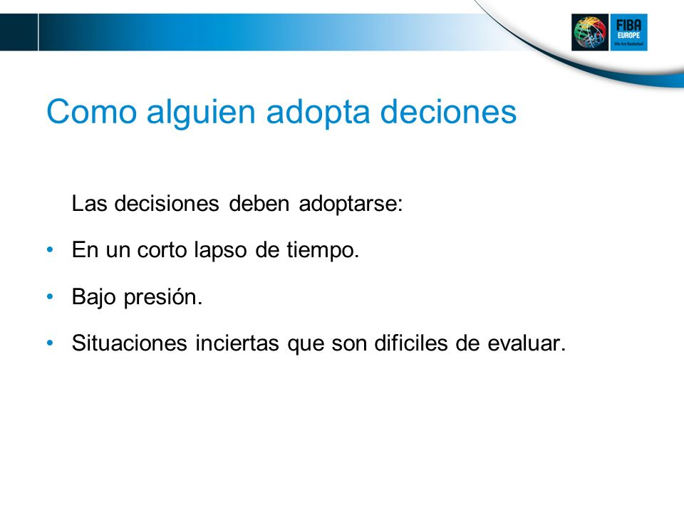Como alguien adopta deciones Las decisiones deben adoptarse: En un corto lapso de tiempo.