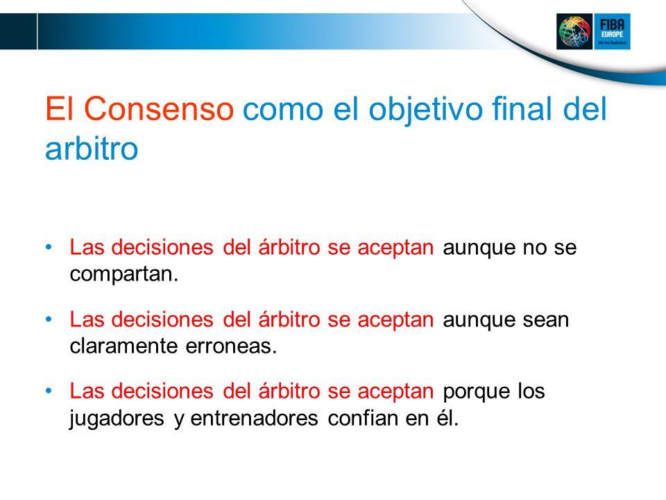 El Consenso como el objetivo final del arbitro Las decisiones del árbitro se aceptan aunque no se compartan.