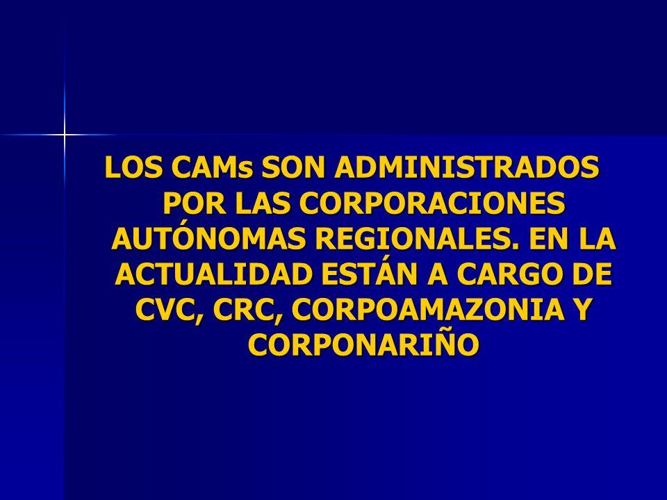 LOS CAMs SON ADMINISTRADOS POR LAS CORPORACIONES AUTÓNOMAS REGIONALES. EN LA ACTUALIDAD ESTÁN A CARGO DE CVC, CRC, CORPOAMAZONIA Y CORPONARIÑO