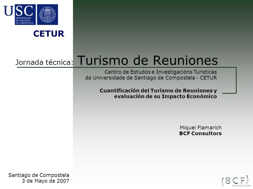 Jornada técnica: Turismo de Reuniones Centro de Estudos e Investigacións Turísticas da Universidade de Santiago de Compostela - CETUR Santiago de Comp