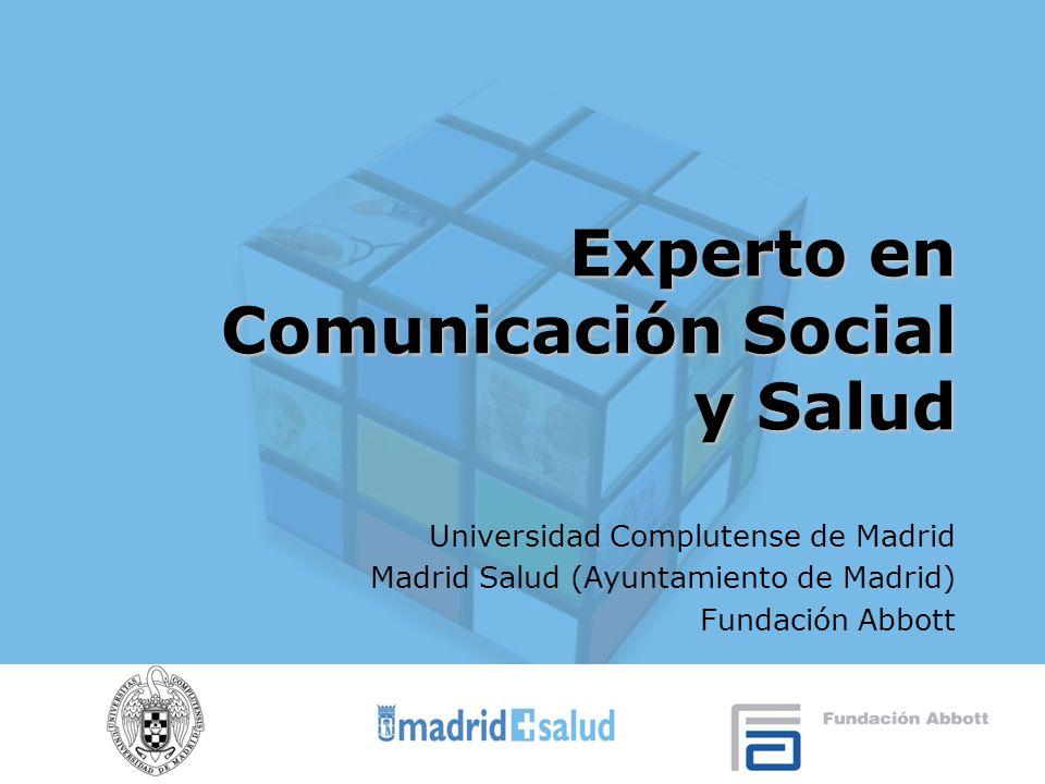 Experto en Comunicación Social y Salud Universidad Complutense de Madrid Madrid Salud (Ayuntamiento de Madrid) Fundación Abbott