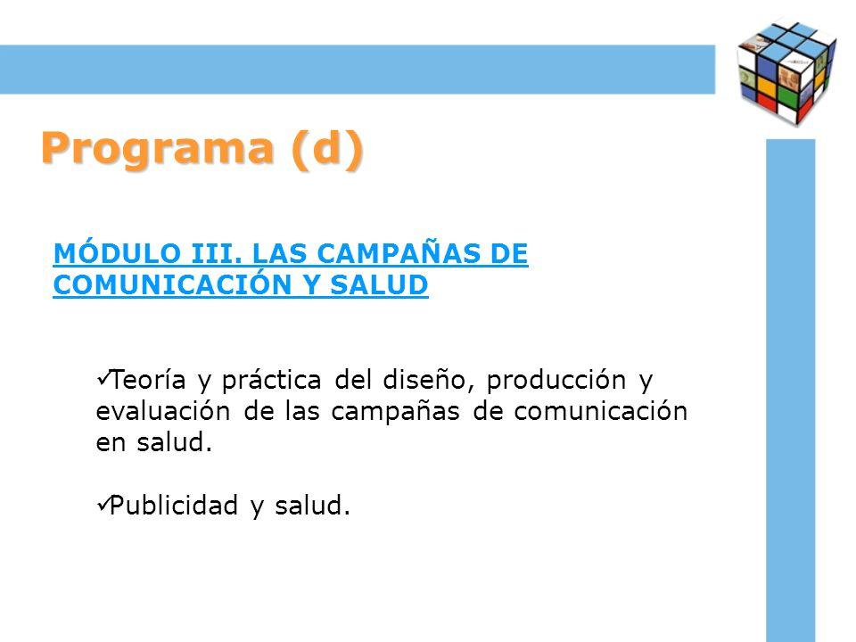 Programa (d) MÓDULO III. LAS CAMPAÑAS DE COMUNICACIÓN Y SALUD Teoría y práctica del diseño, producción y evaluación de las campañas de comunicación en