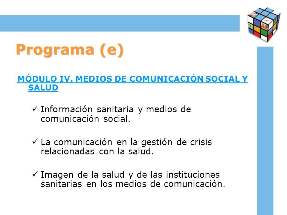 Programa (e) MÓDULO IV. MEDIOS DE COMUNICACIÓN SOCIAL Y SALUD Información sanitaria y medios de comunicación social. La comunicación en la gestión de