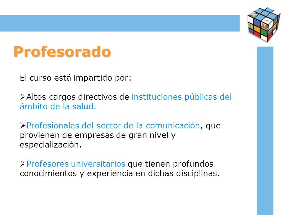Profesorado El curso está impartido por: Altos cargos directivos de instituciones públicas del ámbito de la salud. Profesionales del sector de la comu