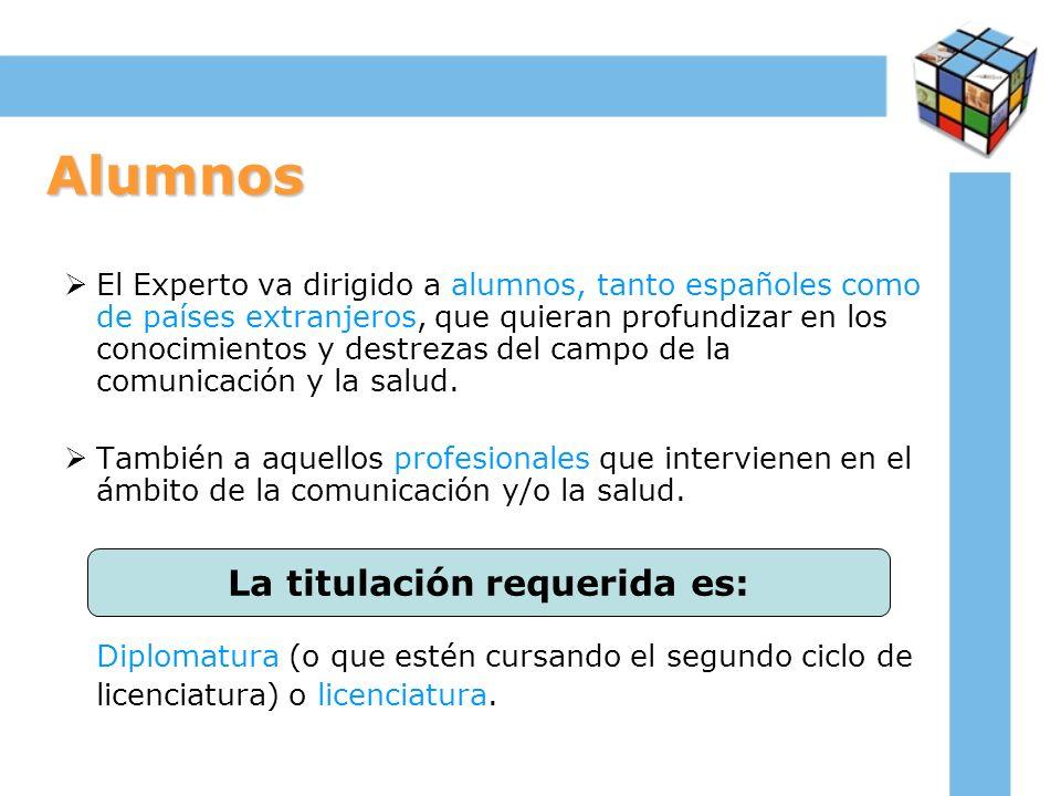 Alumnos El Experto va dirigido a alumnos, tanto españoles como de países extranjeros, que quieran profundizar en los conocimientos y destrezas del cam