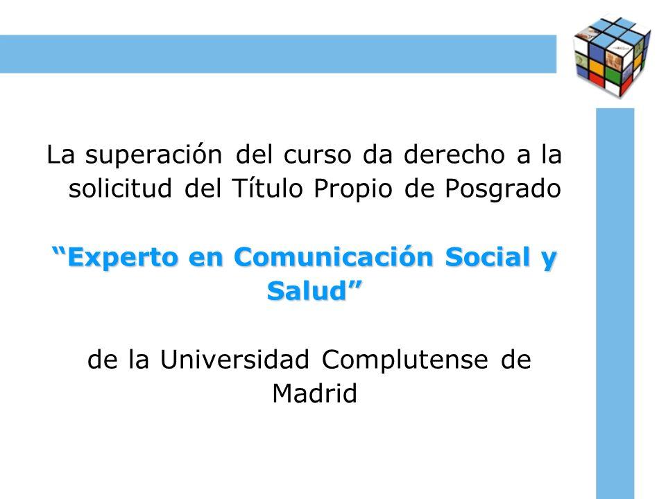 La superación del curso da derecho a la solicitud del Título Propio de Posgrado Experto en Comunicación Social y Salud de la Universidad Complutense d