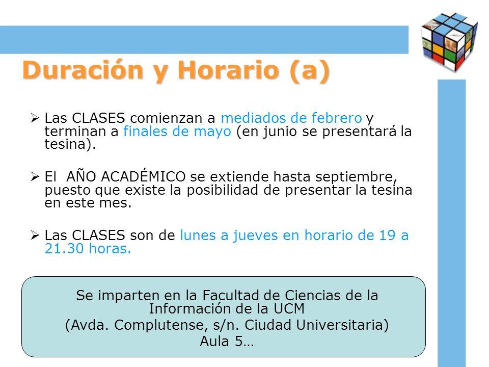 Duración y Horario (a) Las CLASES comienzan a mediados de febrero y terminan a finales de mayo (en junio se presentará la tesina). El AÑO ACADÉMICO se
