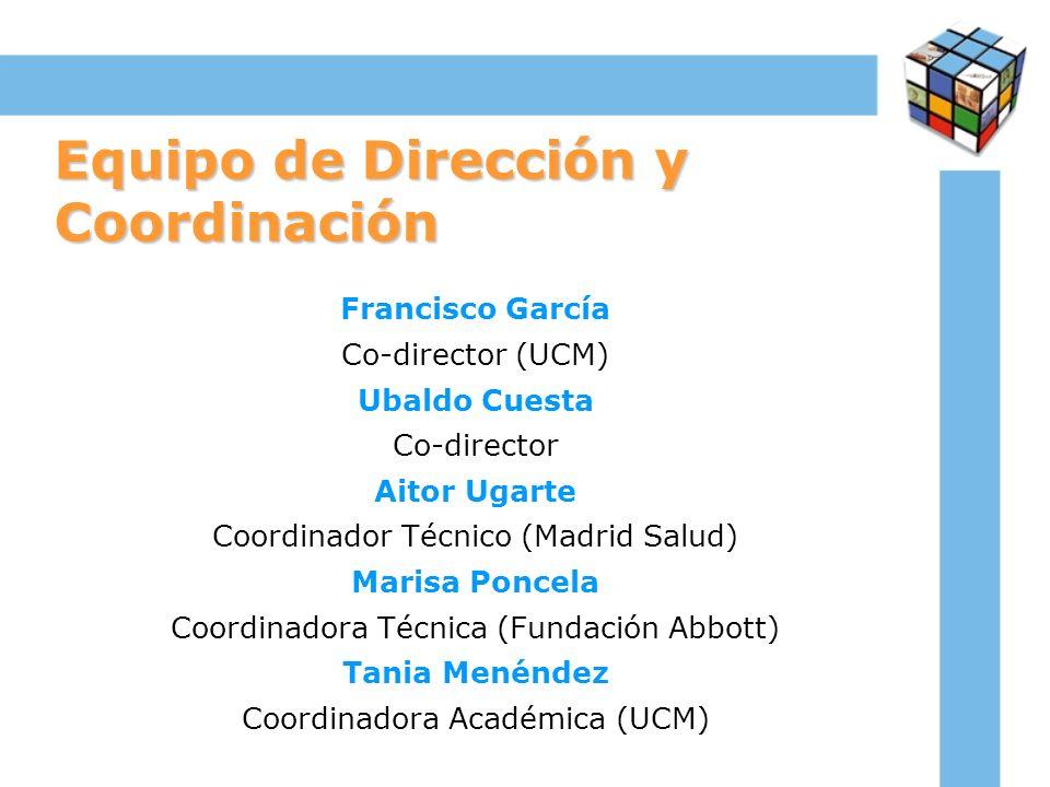 Equipo de Dirección y Coordinación Francisco García Co-director (UCM) Ubaldo Cuesta Co-director Aitor Ugarte Coordinador Técnico (Madrid Salud) Marisa