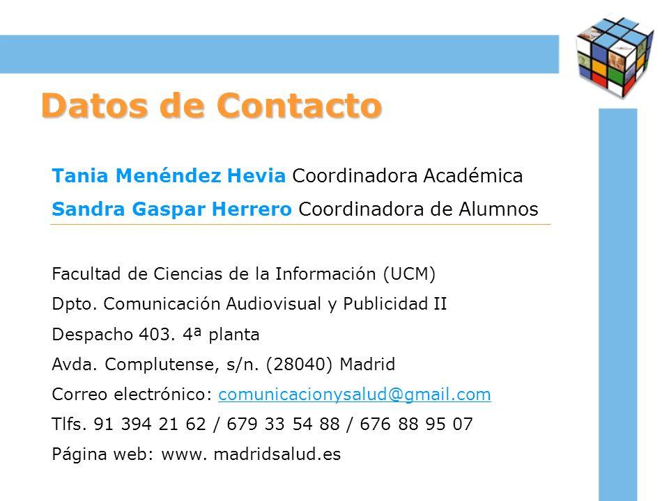 Datos de Contacto Tania Menéndez Hevia Coordinadora Académica Sandra Gaspar Herrero Coordinadora de Alumnos Facultad de Ciencias de la Información (UC