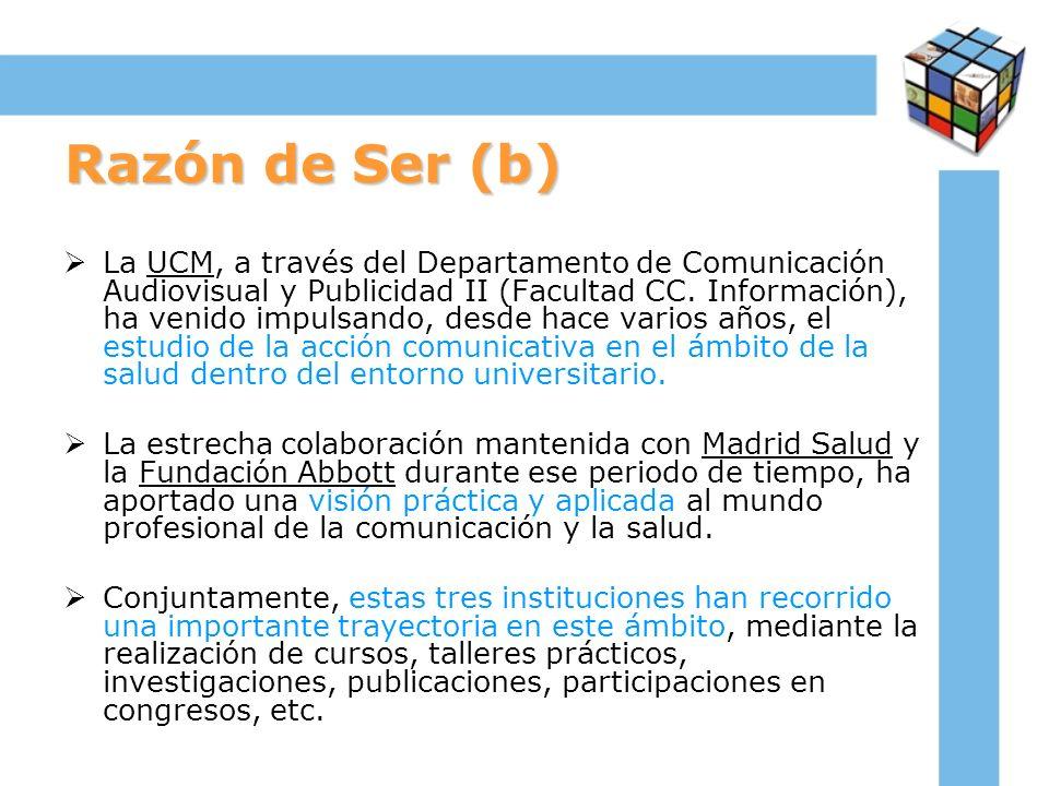 Razón de Ser (b) La UCM, a través del Departamento de Comunicación Audiovisual y Publicidad II (Facultad CC. Información), ha venido impulsando, desde