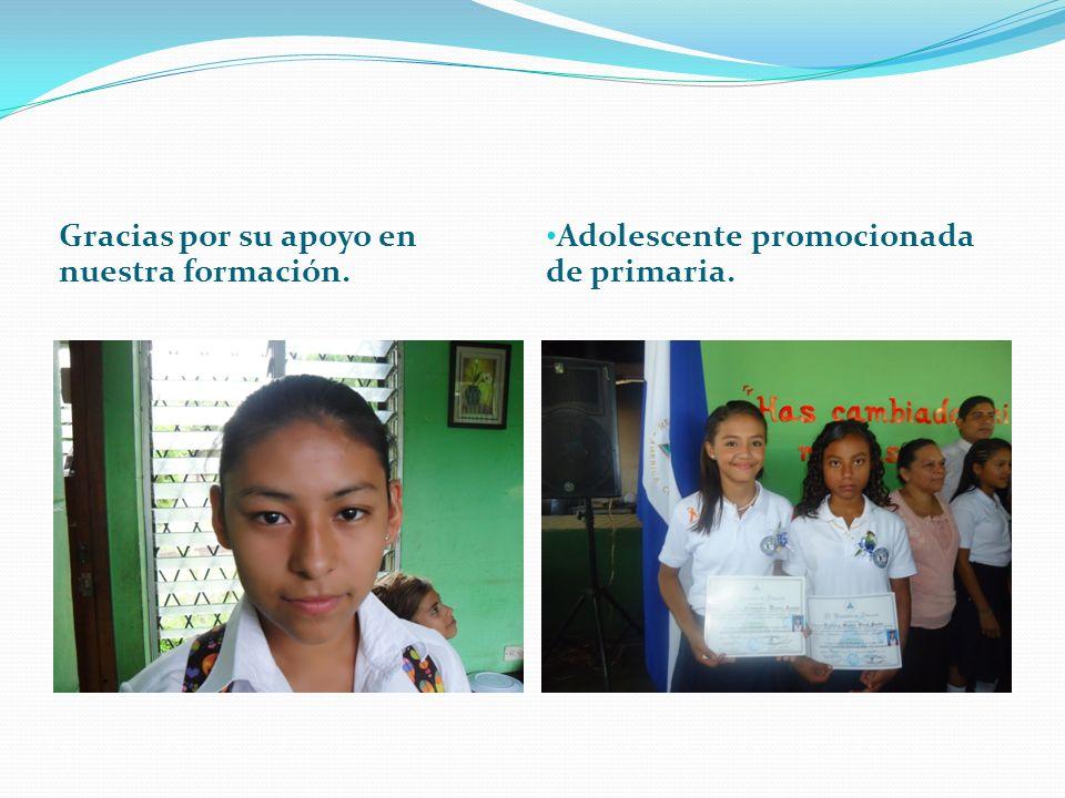 Gracias por su apoyo en nuestra formación. Adolescente promocionada de primaria.