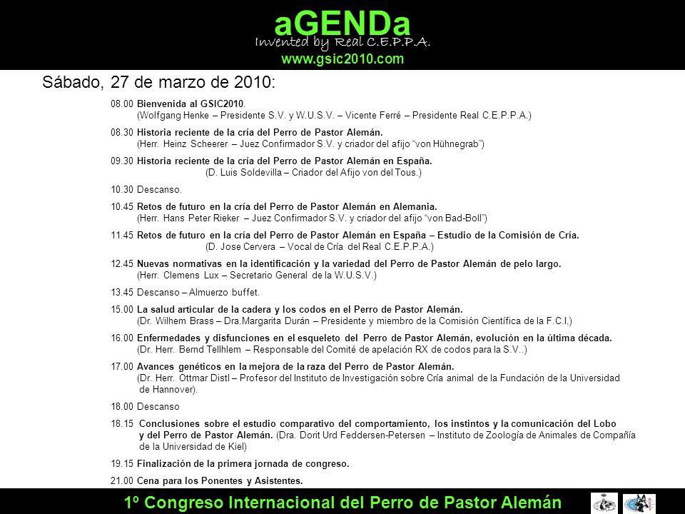 aGENDa www.gsic2010.com 1º Congreso Internacional del Perro de Pastor Alemán Domingo, 28 de marzo de 2010: 08.00 Retos de Futuro en la utilidad y deporte con perro de pastor alemán en la S.V..