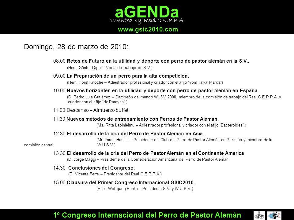 aGENDa www.gsic2010.com 1º Congreso Internacional del Perro de Pastor Alemán Domingo, 28 de marzo de 2010: 08.00 Retos de Futuro en la utilidad y depo