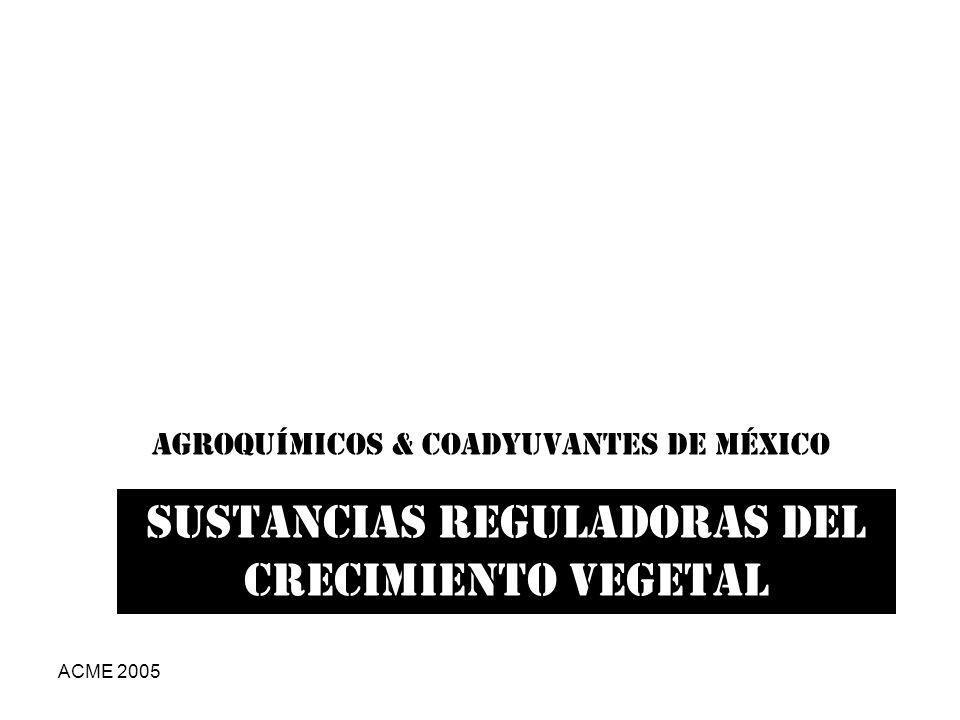 ACME 2005 Agroquímicos & Coadyuvantes de México SUSTANCIAS REGULADORAS DEL CRECIMIENTO VEGETAL