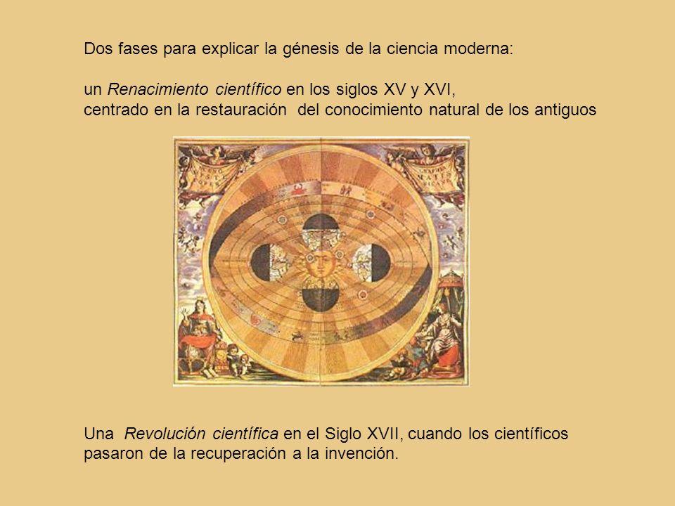Dos fases para explicar la génesis de la ciencia moderna: un Renacimiento científico en los siglos XV y XVI, centrado en la restauración del conocimie