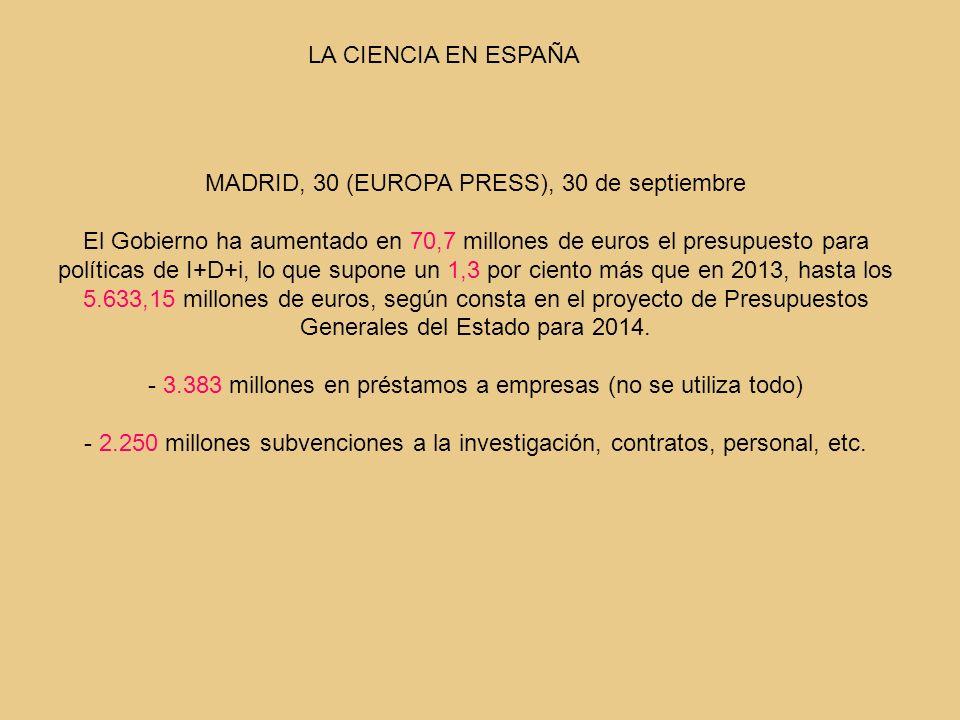 LA CIENCIA EN ESPAÑA MADRID, 30 (EUROPA PRESS), 30 de septiembre El Gobierno ha aumentado en 70,7 millones de euros el presupuesto para políticas de I