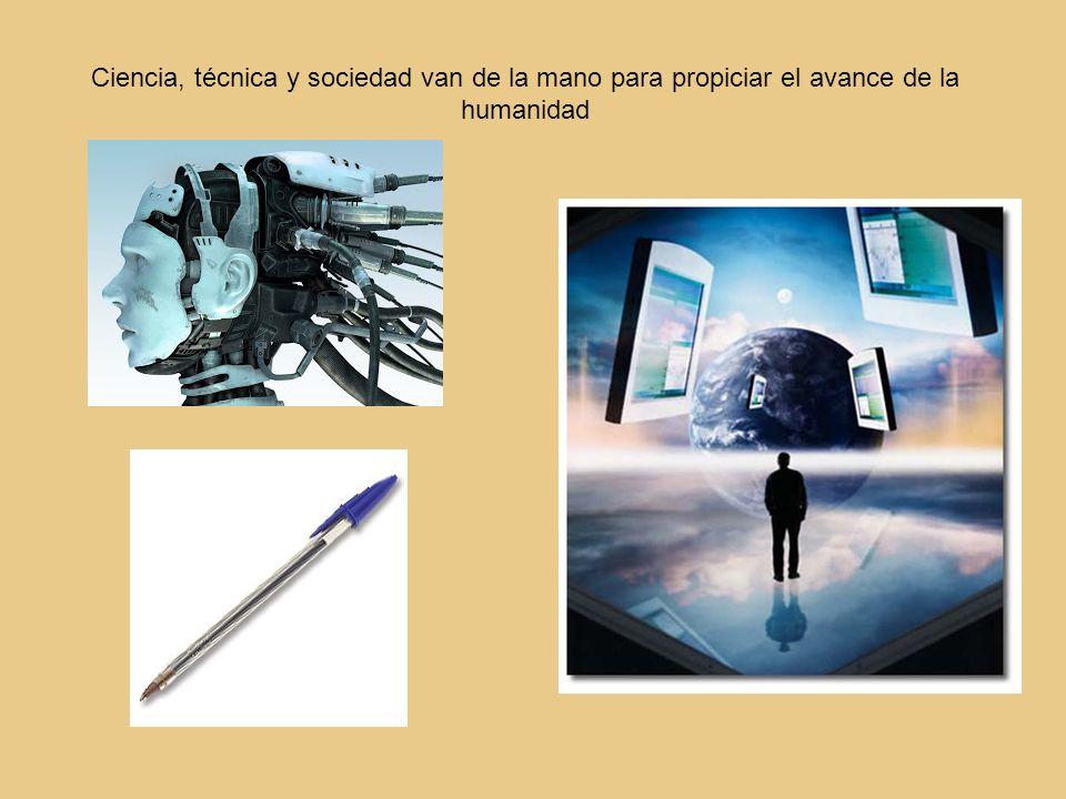 Ciencia, técnica y sociedad van de la mano para propiciar el avance de la humanidad