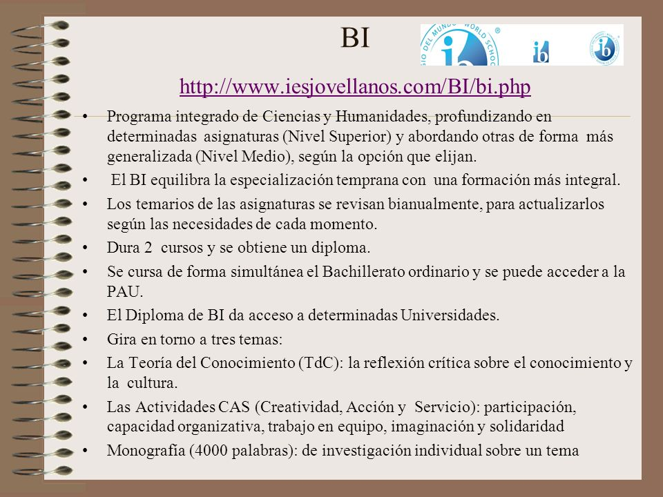 BI http://www.iesjovellanos.com/BI/bi.php http://www.iesjovellanos.com/BI/bi.php Programa integrado de Ciencias y Humanidades, profundizando en determ