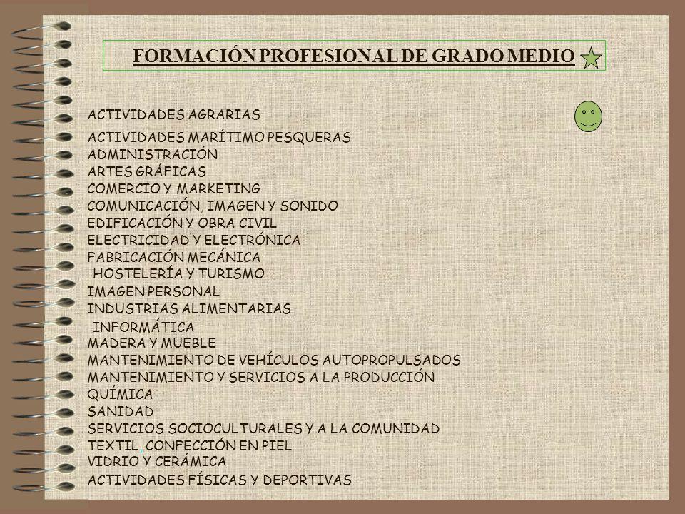 FORMACIÓN PROFESIONAL DE GRADO MEDIO ACTIVIDADES AGRARIAS ACTIVIDADES FÍSICAS Y DEPORTIVAS ACTIVIDADES MARÍTIMO PESQUERAS ADMINISTRACIÓN ARTES GRÁFICA