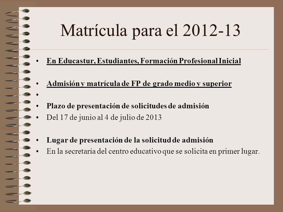Matrícula para el 2012-13 En Educastur, Estudiantes, Formación Profesional Inicial Admisión y matrícula de FP de grado medio y superior Plazo de prese