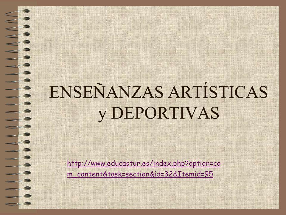 ENSEÑANZAS ARTÍSTICAS y DEPORTIVAS http://www.educastur.es/index.php?option=co m_content&task=section&id=32&Itemid=95