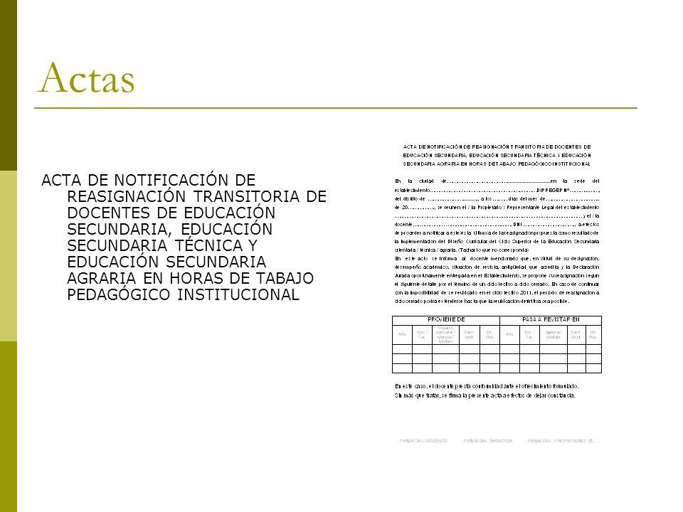 ACTA DE NOTIFICACIÓN DE REASIGNACIÓN TRANSITORIA DE DOCENTES DE EDUCACIÓN SECUNDARIA, EDUCACIÓN SECUNDARIA TÉCNICA Y EDUCACIÓN SECUNDARIA AGRARIA EN HORAS DE TABAJO PEDAGÓGICO INSTITUCIONAL Actas