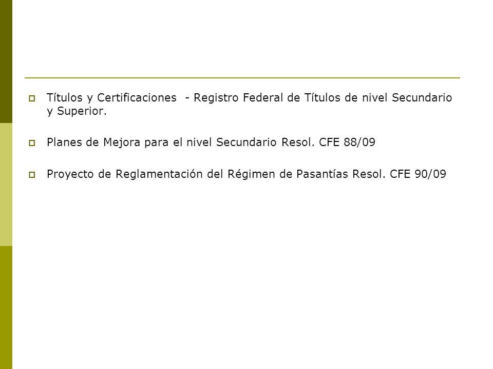 Títulos y Certificaciones - Registro Federal de Títulos de nivel Secundario y Superior. Planes de Mejora para el nivel Secundario Resol. CFE 88/09 Pro