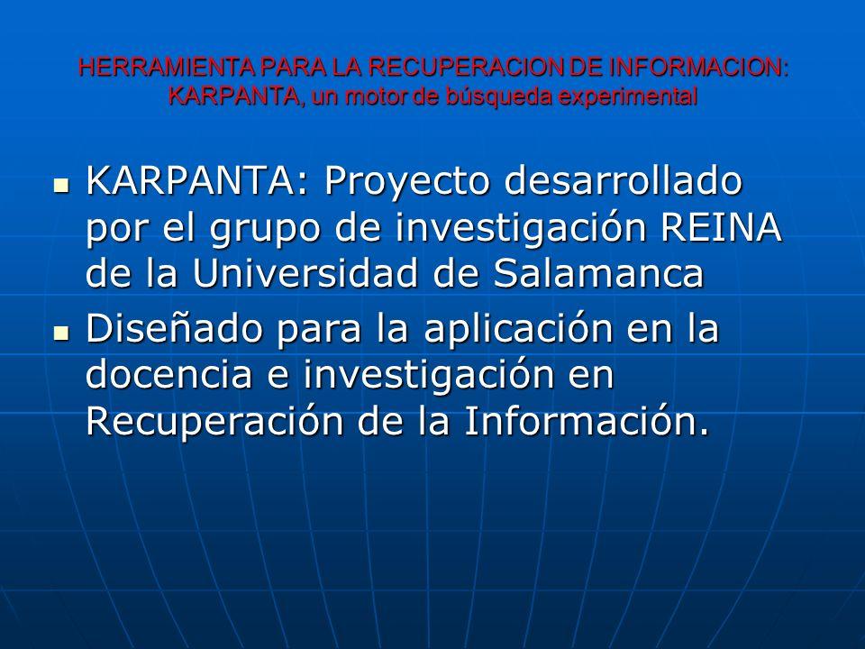 HERRAMIENTA PARA LA RECUPERACION DE INFORMACION: KARPANTA, un motor de búsqueda experimental KARPANTA: Proyecto desarrollado por el grupo de investiga