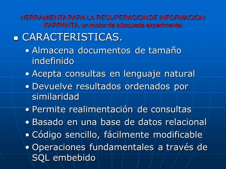 HERRAMIENTA PARA LA RECUPERACION DE INFORMACION: KARPANTA, un motor de búsqueda experimental CARACTERISTICAS. CARACTERISTICAS. Almacena documentos de