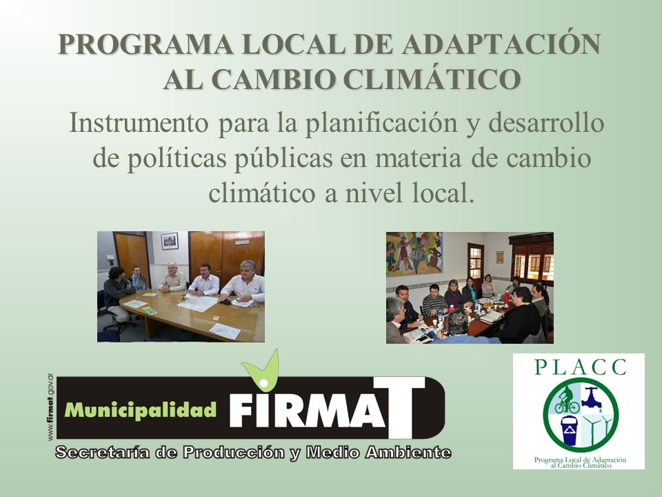 PROGRAMA LOCAL DE ADAPTACIÓN AL CAMBIO CLIMÁTICO Instrumento para la planificación y desarrollo de políticas públicas en materia de cambio climático a