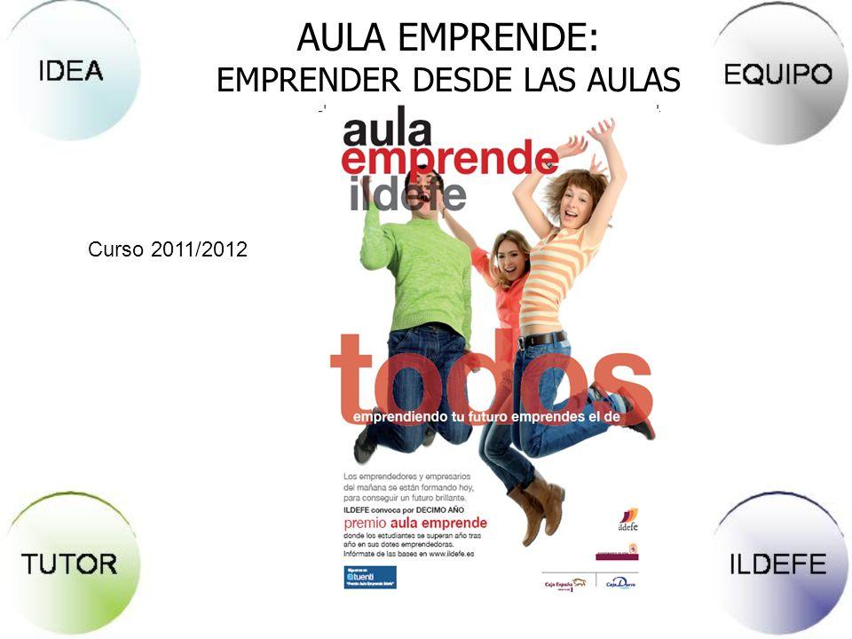 AULA EMPRENDE: EMPRENDER DESDE LAS AULAS Curso 2011/2012