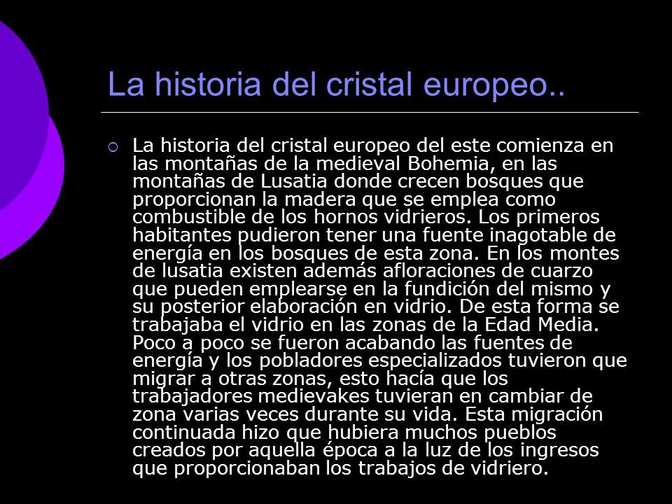 La historia del cristal europeo.. La historia del cristal europeo del este comienza en las montañas de la medieval Bohemia, en las montañas de Lusatia